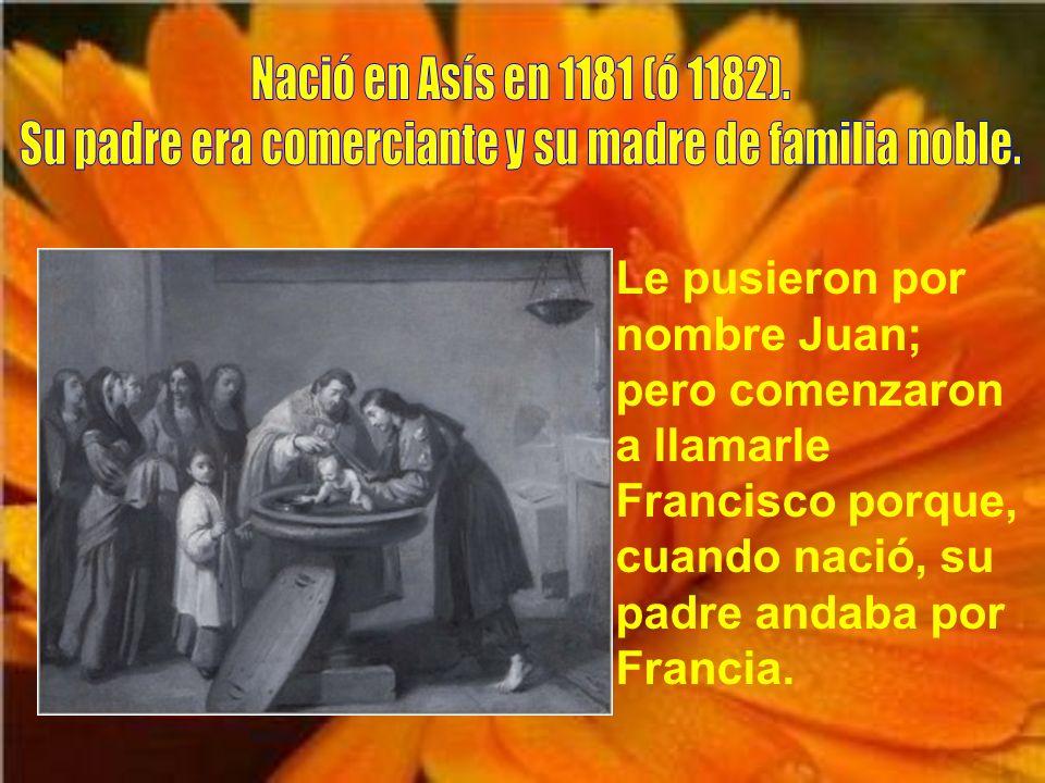 Le pusieron por nombre Juan; pero comenzaron a llamarle Francisco porque, cuando nació, su padre andaba por Francia.