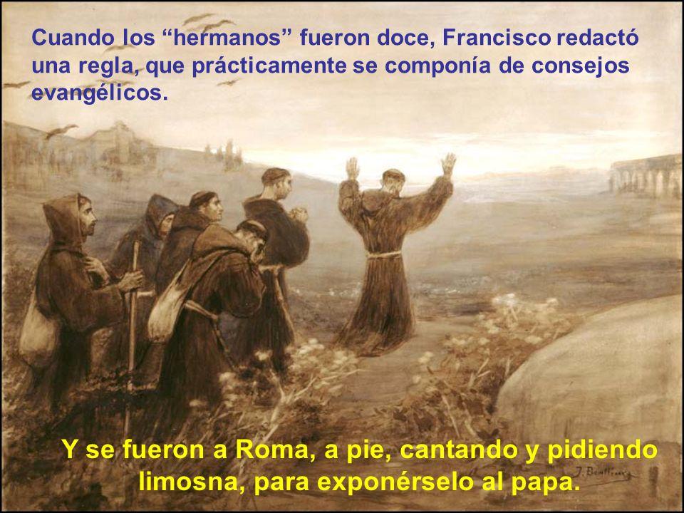Francisco y sus compañeros trabajaban en el campo, y,cuando no había trabajo pedían limosna No podían aceptar dinero. Servían a los leprosos y obedecí