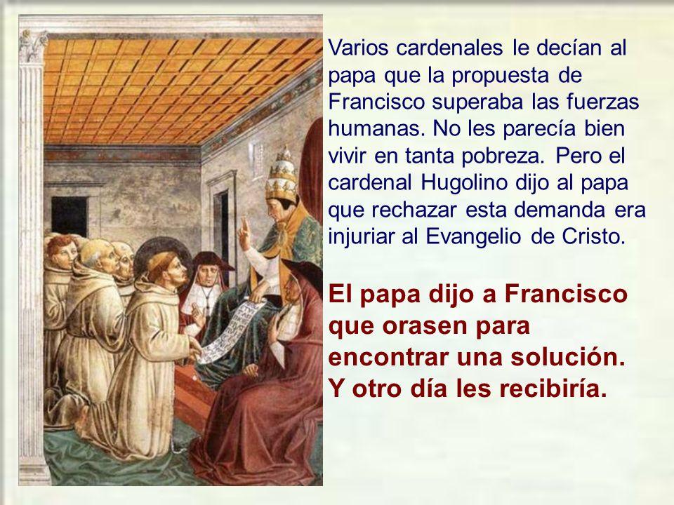 Por aquellos días el papa Inocencio III había tenido un sueño viendo cómo un hombre pobrecito, de pequeña estatura y aspecto despreciable sostenía la