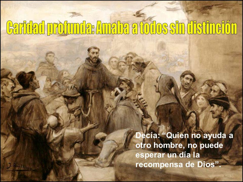 Entre las grandes virtudes de san francisco podemos destacar el DESPRENDIMIENTO de todo lo terreno para sentirse libre en su dedicación a Dios. Hasta