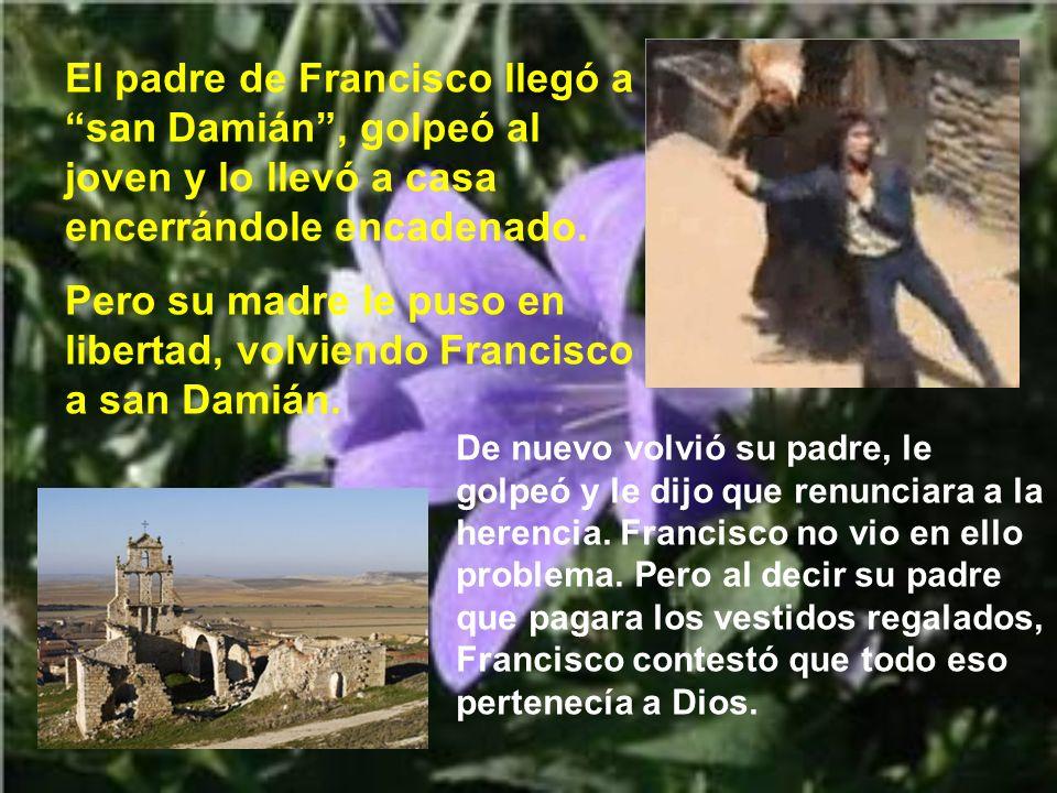 El padre de Francisco llegó a san Damián, golpeó al joven y lo llevó a casa encerrándole encadenado.