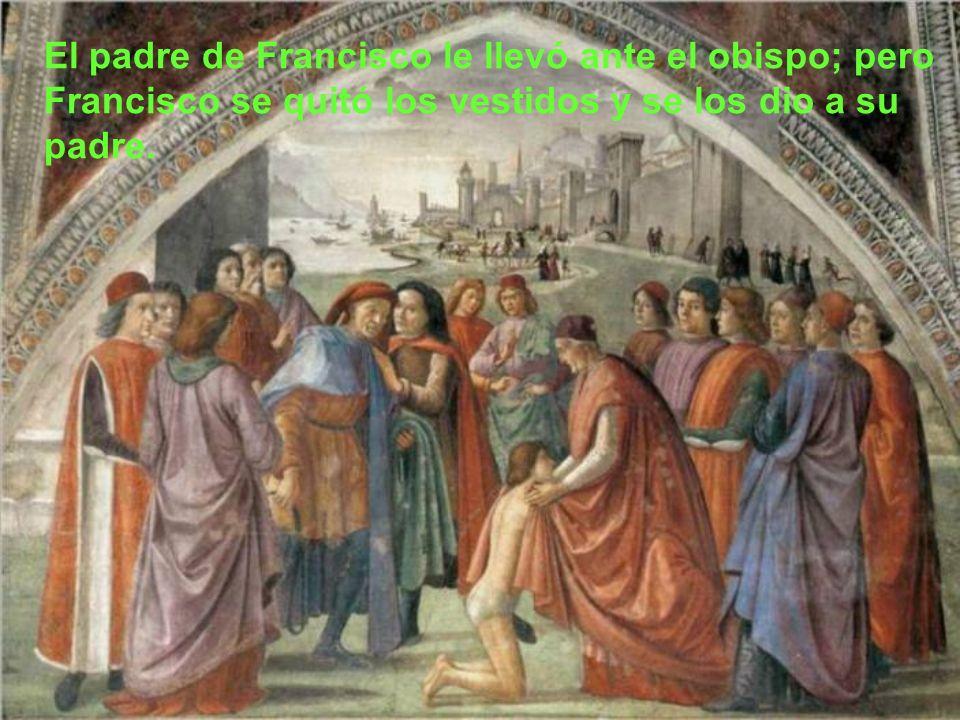 El padre de Francisco le llevó ante el obispo; pero Francisco se quitó los vestidos y se los dio a su padre.