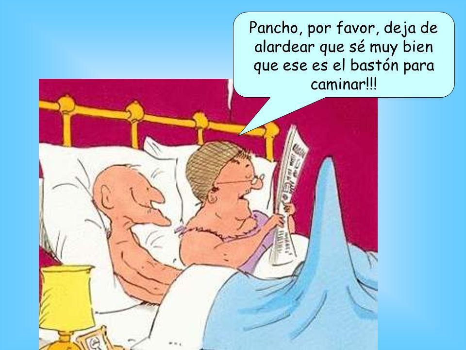 Pancho, por favor, deja de alardear que sé muy bien que ese es el bastón para caminar!!!