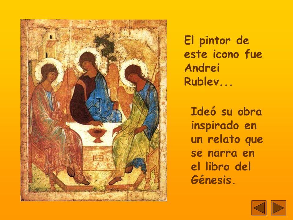El pintor de este icono fue Andrei Rublev...
