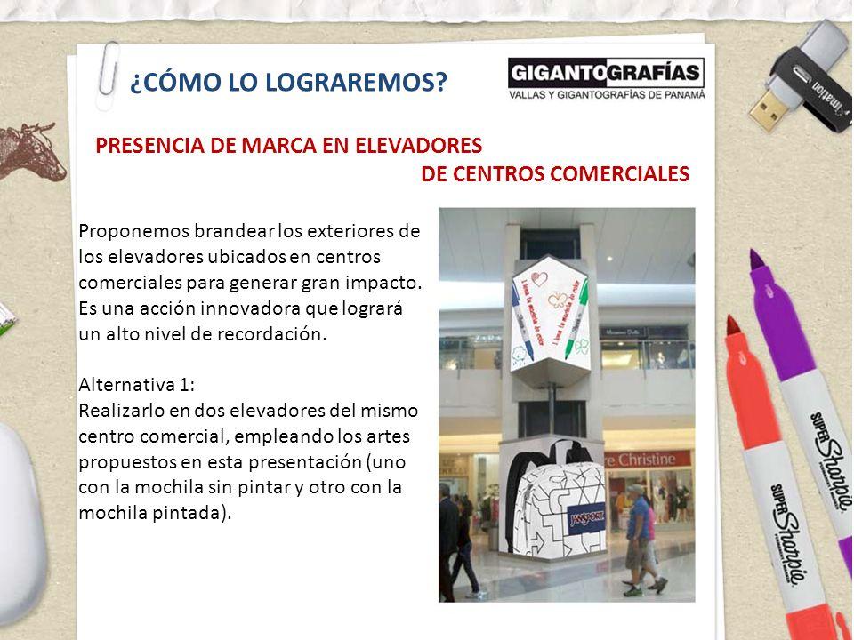 PRESENCIA DE MARCA EN ELEVADORES DE CENTROS COMERCIALES ¿CÓMO LO LOGRAREMOS? Proponemos brandear los exteriores de los elevadores ubicados en centros