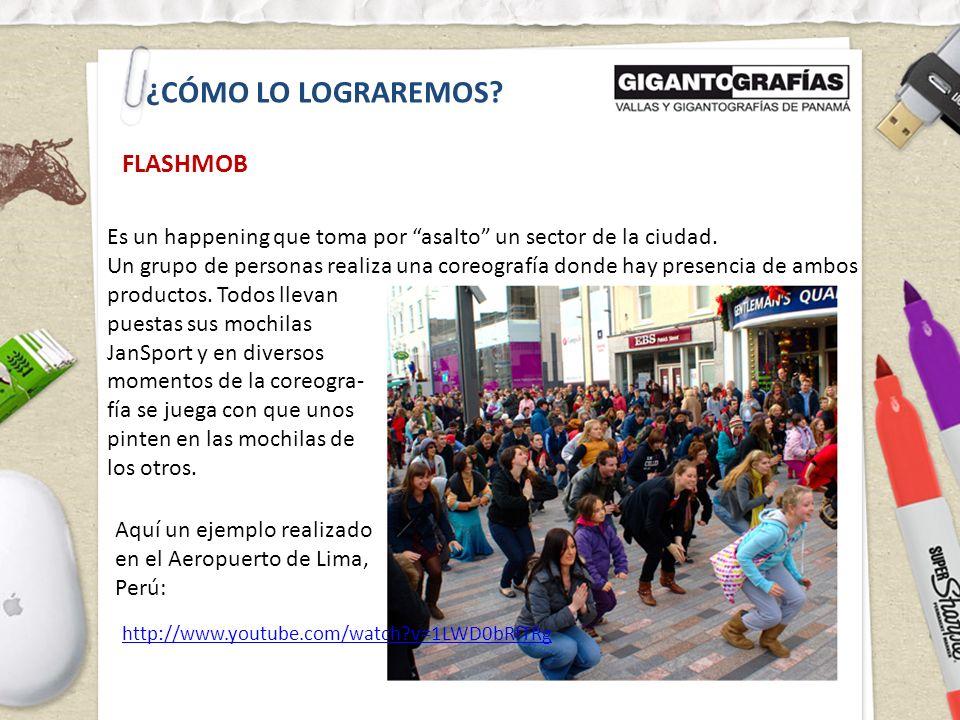 ¿CÓMO LO LOGRAREMOS? http://www.youtube.com/watch?v=1LWD0bRfTRg FLASHMOB Es un happening que toma por asalto un sector de la ciudad. Un grupo de perso