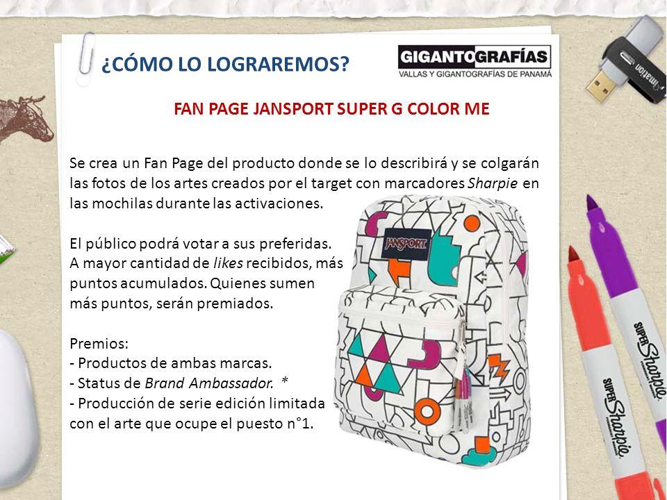 ¿CÓMO LO LOGRAREMOS? FAN PAGE JANSPORT SUPER G COLOR ME Se crea un Fan Page del producto donde se lo describirá y se colgarán las fotos de los artes c