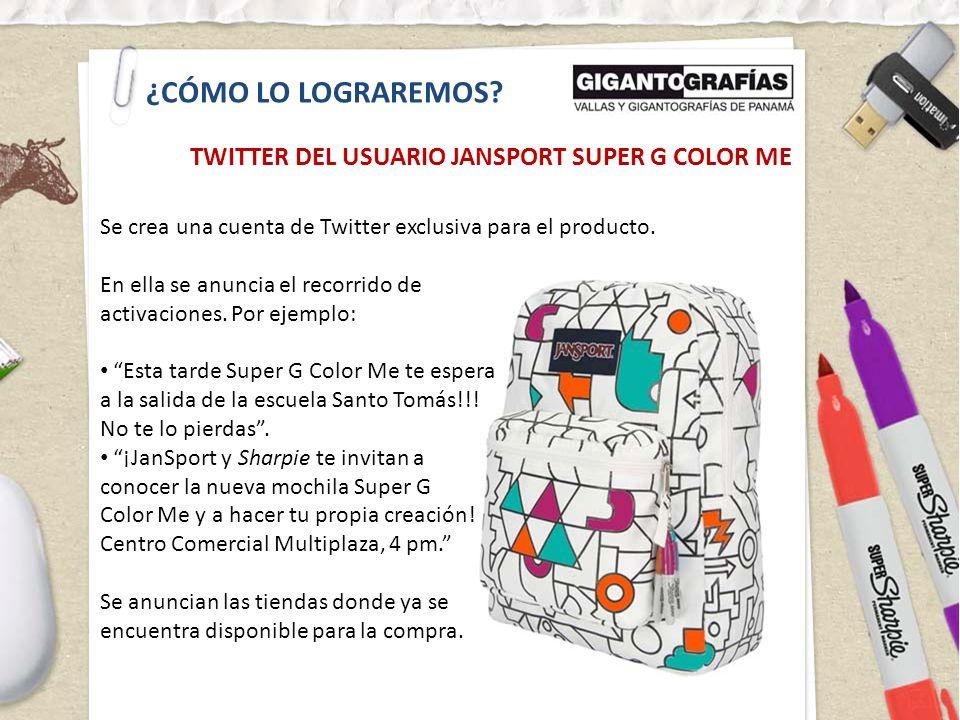 ¿CÓMO LO LOGRAREMOS? TWITTER DEL USUARIO JANSPORT SUPER G COLOR ME Se crea una cuenta de Twitter exclusiva para el producto. En ella se anuncia el rec