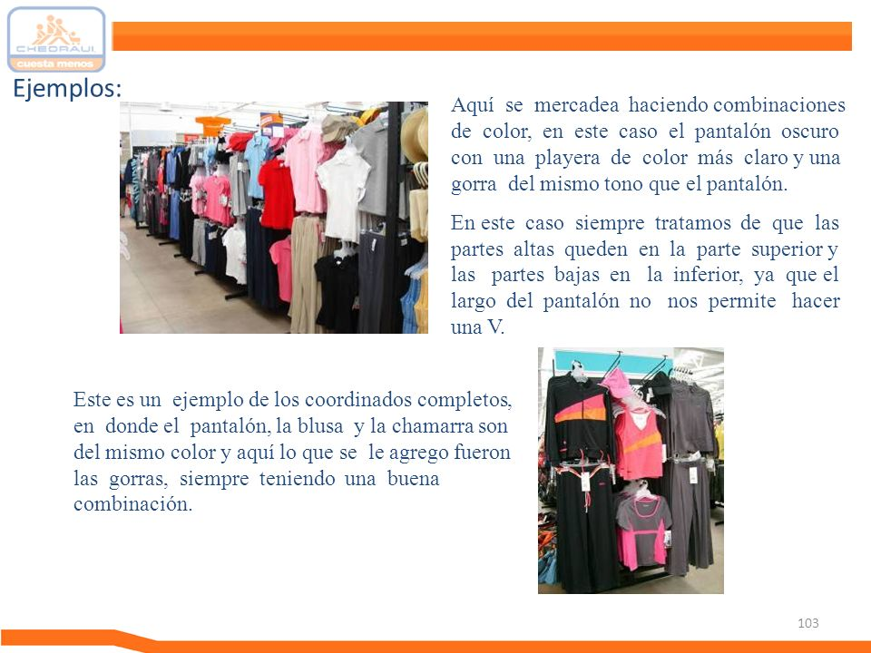 103 Ejemplos: Aquí se mercadea haciendo combinaciones de color, en este caso el pantalón oscuro con una playera de color más claro y una gorra del mis