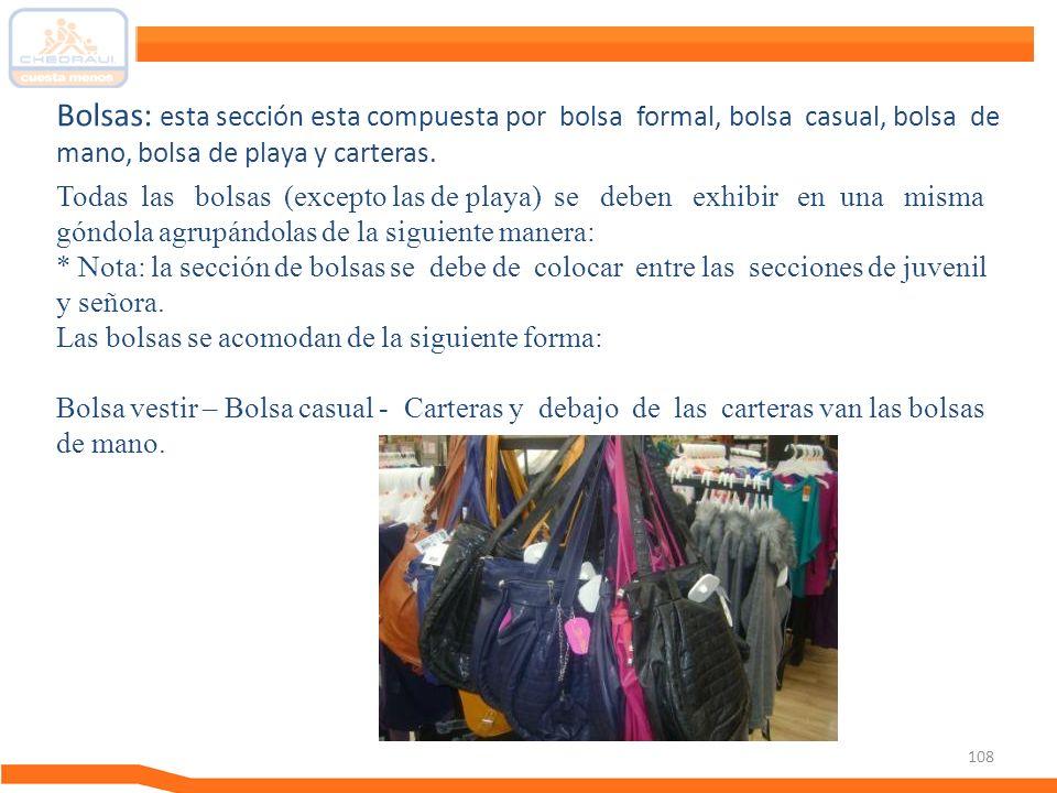 108 Todas las bolsas (excepto las de playa) se deben exhibir en una misma góndola agrupándolas de la siguiente manera: * Nota: la sección de bolsas se