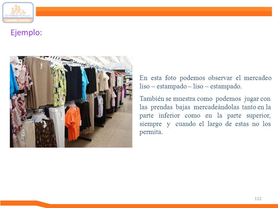 112 Ejemplo: En esta foto podemos observar el mercadeo liso – estampado – liso – estampado. También se muestra como podemos jugar con las prendas baja