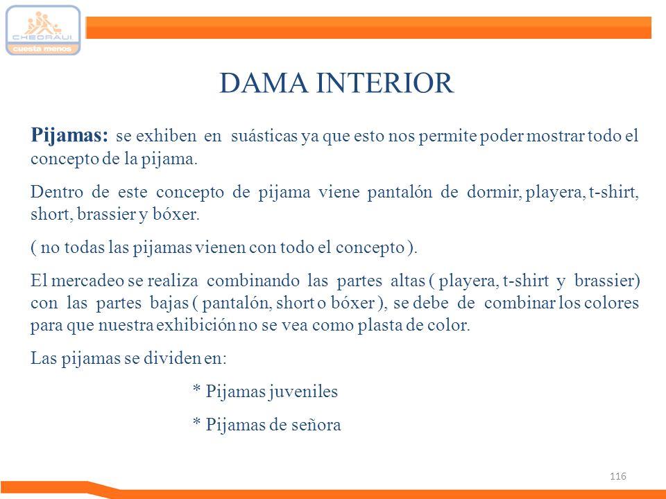 116 DAMA INTERIOR Pijamas: se exhiben en suásticas ya que esto nos permite poder mostrar todo el concepto de la pijama. Dentro de este concepto de pij
