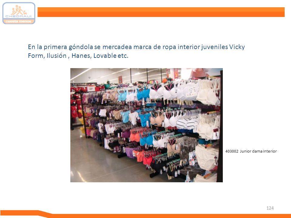 124 En la primera góndola se mercadea marca de ropa interior juveniles Vicky Form, Ilusión, Hanes, Lovable etc. 403002 Junior dama interior