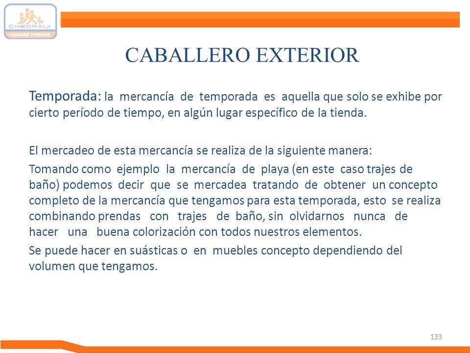 133 CABALLERO EXTERIOR Temporada: la mercancía de temporada es aquella que solo se exhibe por cierto período de tiempo, en algún lugar específico de l