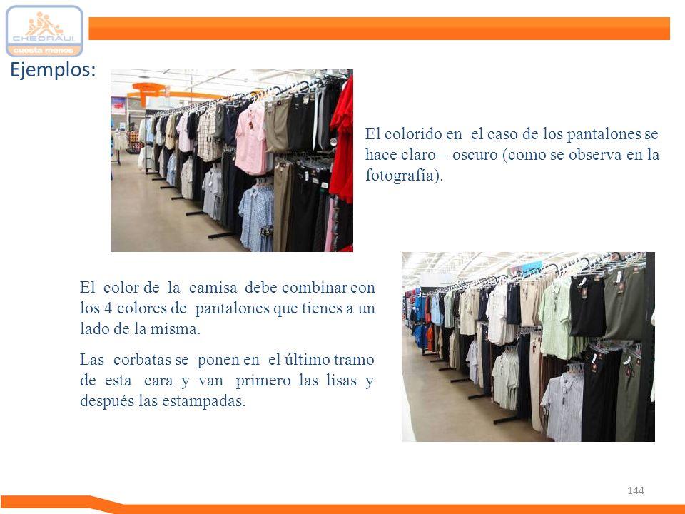 144 Ejemplos: El color de la camisa debe combinar con los 4 colores de pantalones que tienes a un lado de la misma. Las corbatas se ponen en el último