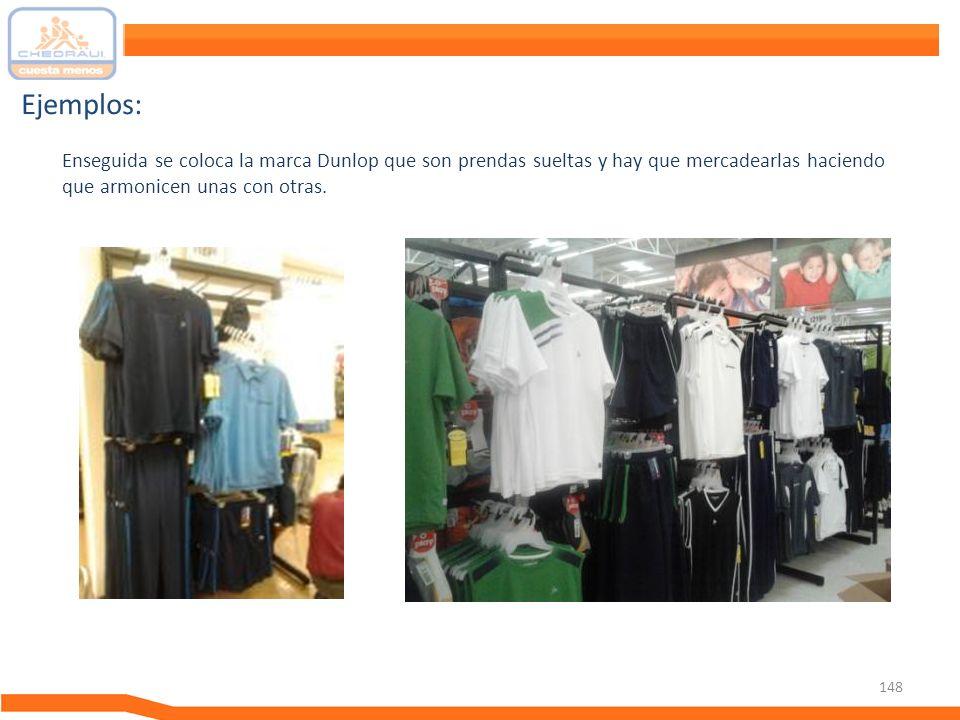 148 Ejemplos: Enseguida se coloca la marca Dunlop que son prendas sueltas y hay que mercadearlas haciendo que armonicen unas con otras.