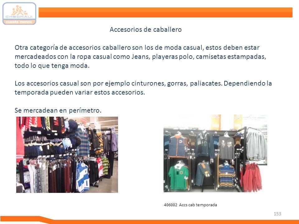 153 Accesorios de caballero Otra categoría de accesorios caballero son los de moda casual, estos deben estar mercadeados con la ropa casual como Jeans