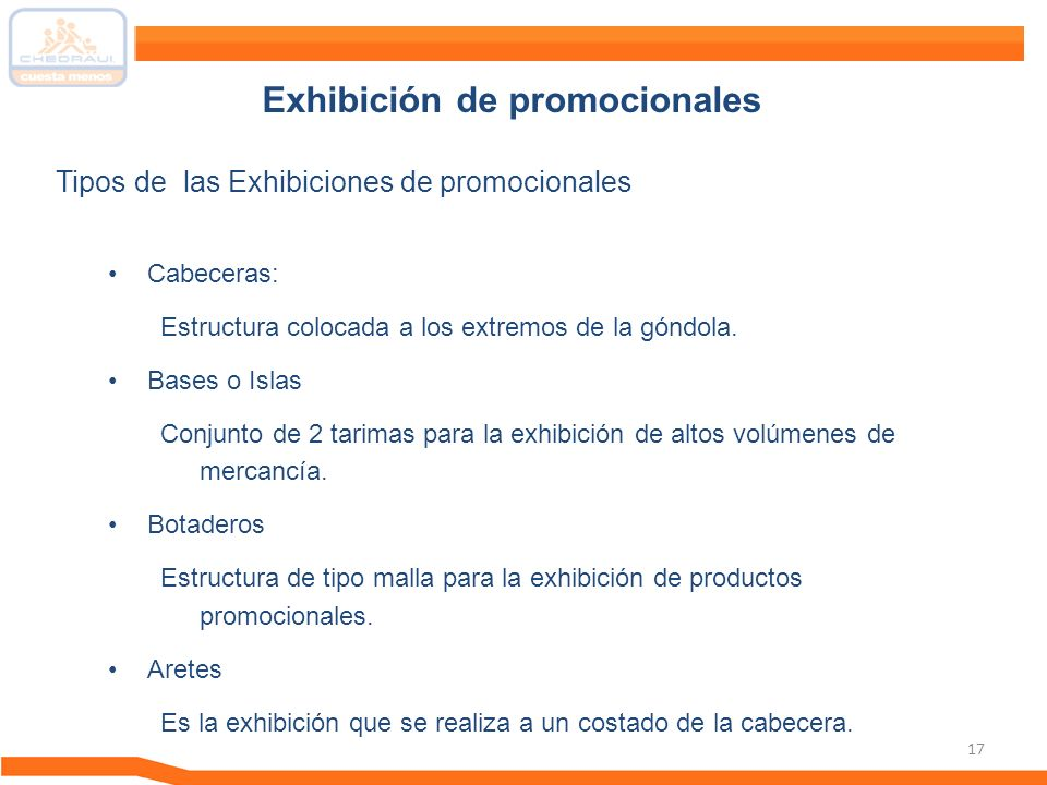 17 Exhibición de promocionales Tipos de las Exhibiciones de promocionales Cabeceras: Estructura colocada a los extremos de la góndola. Bases o Islas C