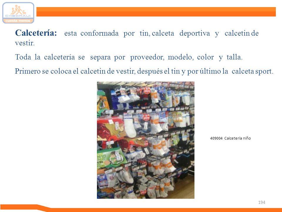 194 Calcetería: esta conformada por tin, calceta deportiva y calcetin de vestir. Toda la calcetería se separa por proveedor, modelo, color y talla. Pr