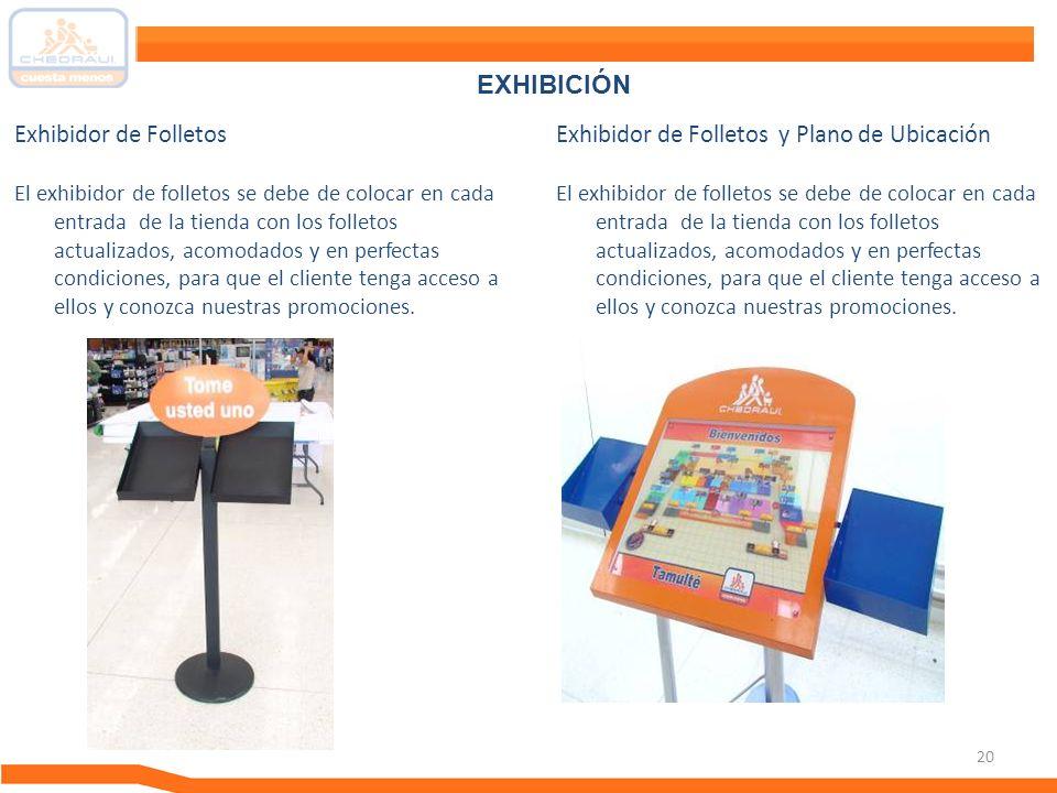 20 EXHIBICIÓN Exhibidor de Folletos El exhibidor de folletos se debe de colocar en cada entrada de la tienda con los folletos actualizados, acomodados