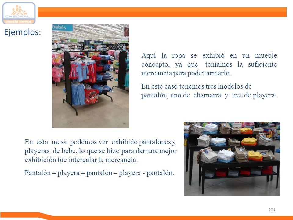 201 Ejemplos: Aquí la ropa se exhibió en un mueble concepto, ya que teníamos la suficiente mercancía para poder armarlo. En este caso tenemos tres mod