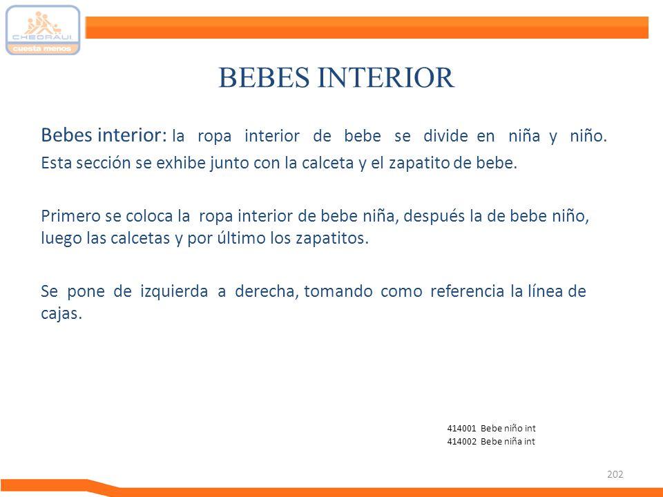 202 BEBES INTERIOR Bebes interior: la ropa interior de bebe se divide en niña y niño. Esta sección se exhibe junto con la calceta y el zapatito de beb