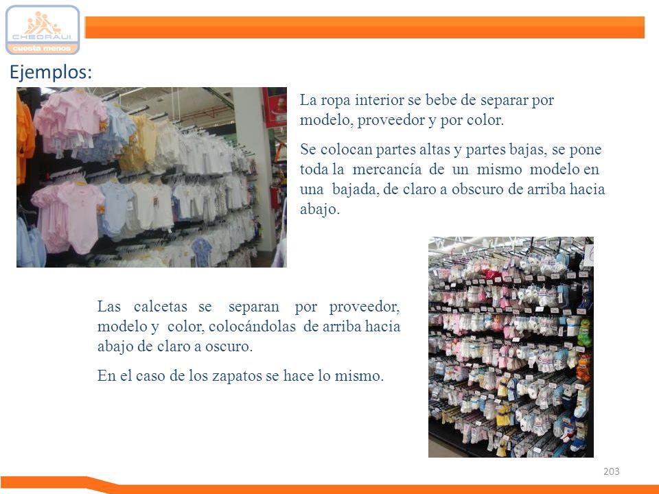 203 Ejemplos: La ropa interior se bebe de separar por modelo, proveedor y por color. Se colocan partes altas y partes bajas, se pone toda la mercancía