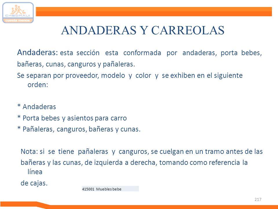 217 ANDADERAS Y CARREOLAS Andaderas: esta sección esta conformada por andaderas, porta bebes, bañeras, cunas, canguros y pañaleras. Se separan por pro