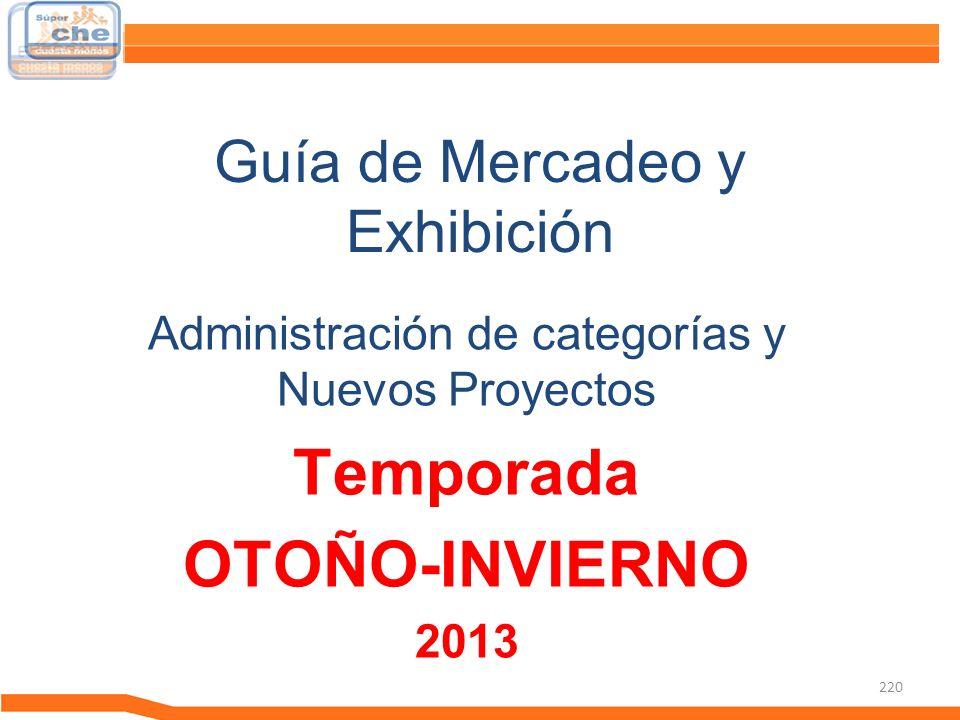 220 Guía de Mercadeo y Exhibición Guía de Mercadeo Administración de categorías y Nuevos Proyectos Temporada OTOÑO-INVIERNO 2013