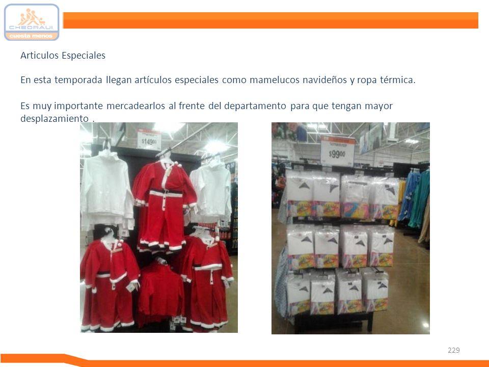 229 En esta temporada llegan artículos especiales como mamelucos navideños y ropa térmica. Es muy importante mercadearlos al frente del departamento p