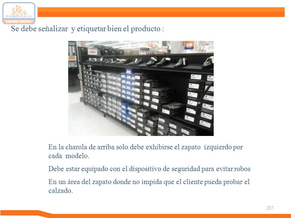 237 Se debe señalizar y etiquetar bien el producto : En la charola de arriba solo debe exhibirse el zapato izquierdo por cada modelo. Debe estar equip