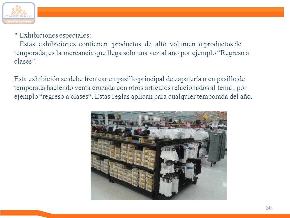 244 * Exhibiciones especiales: Estas exhibiciones contienen productos de alto volumen o productos de temporada, es la mercancía que llega solo una vez