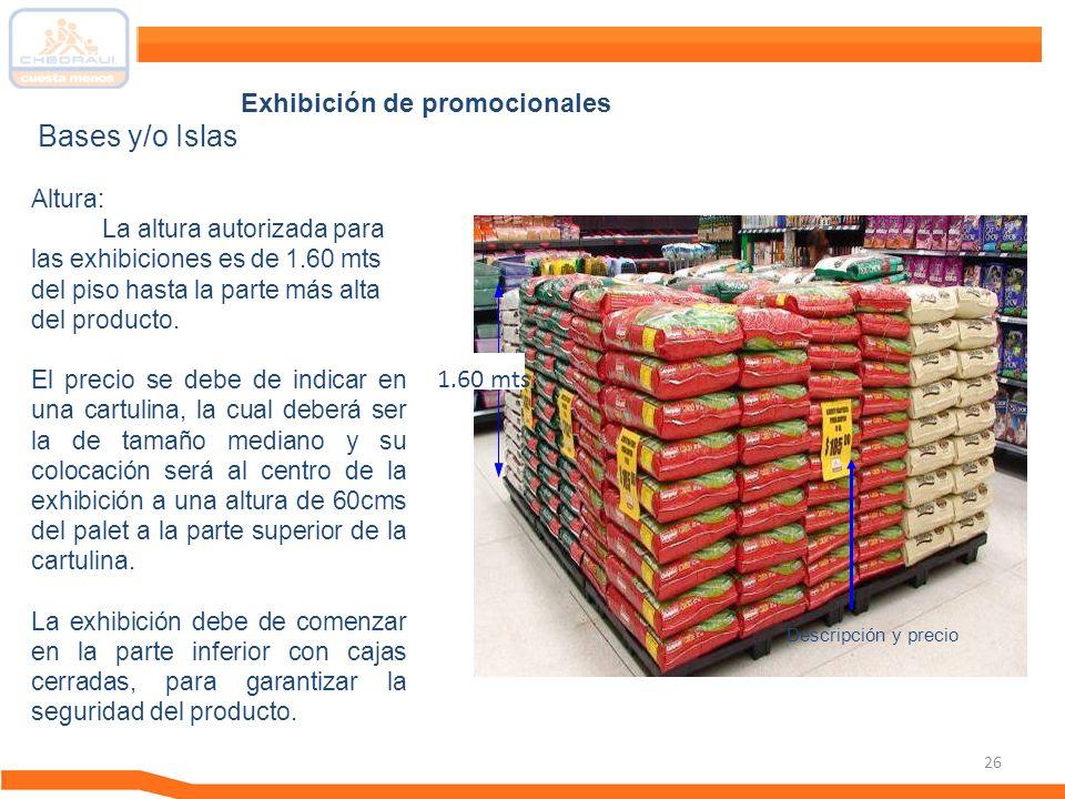 26 Bases y/o Islas Altura: La altura autorizada para las exhibiciones es de 1.60 mts del piso hasta la parte más alta del producto. El precio se debe