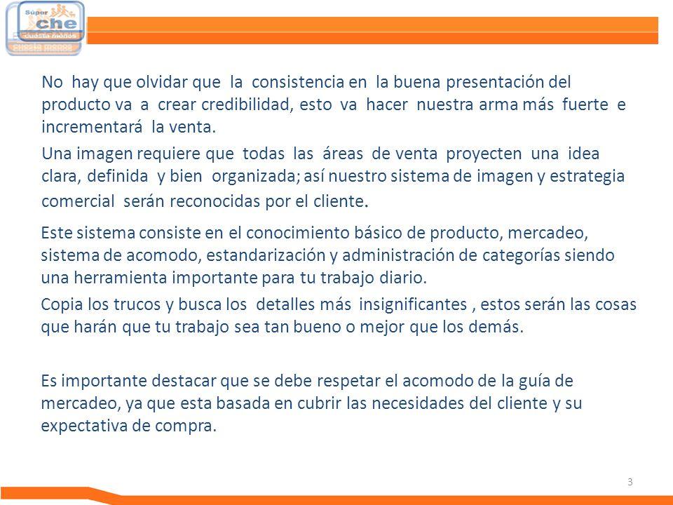 3 Guía de Mercadeo No hay que olvidar que la consistencia en la buena presentación del producto va a crear credibilidad, esto va hacer nuestra arma má