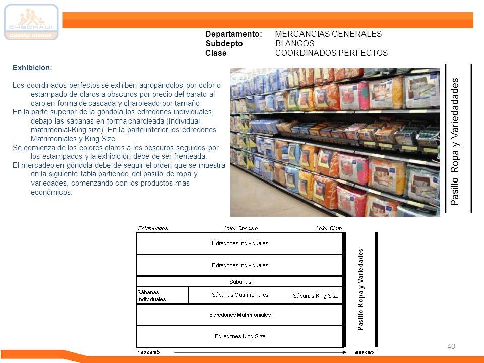 40 Departamento: MERCANCIAS GENERALES Subdepto BLANCOS ClaseCOORDINADOS PERFECTOS Exhibición: Los coordinados perfectos se exhiben agrupándolos por co