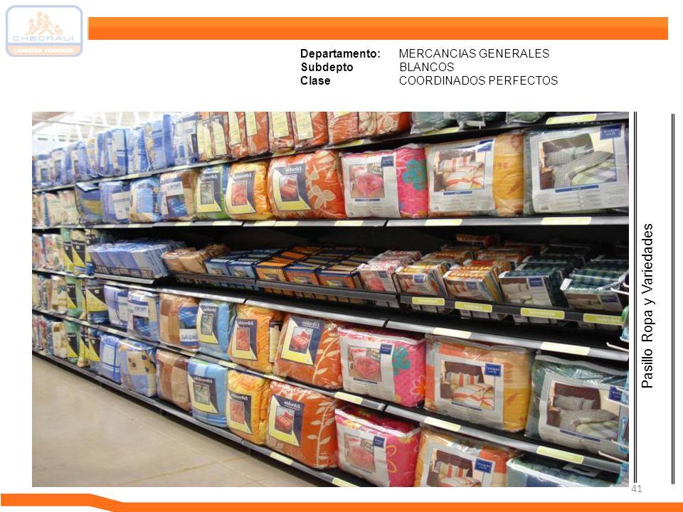 41 Departamento: MERCANCIAS GENERALES Subdepto BLANCOS ClaseCOORDINADOS PERFECTOS Pasillo Ropa y Variedades