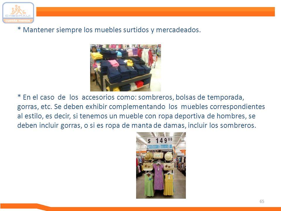 65 * Mantener siempre los muebles surtidos y mercadeados. * En el caso de los accesorios como: sombreros, bolsas de temporada, gorras, etc. Se deben e