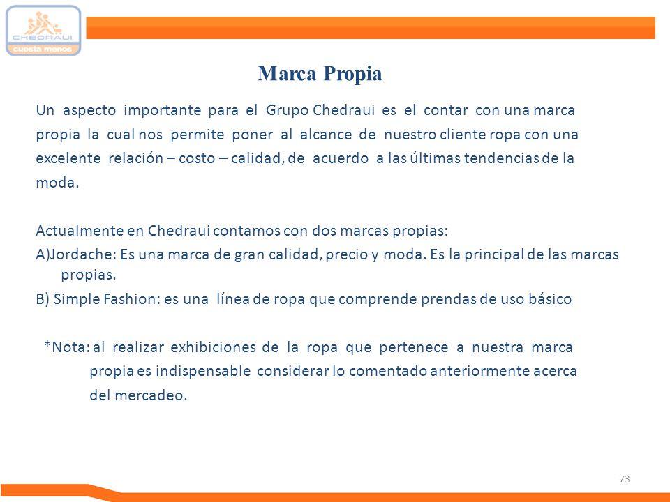 73 Un aspecto importante para el Grupo Chedraui es el contar con una marca propia la cual nos permite poner al alcance de nuestro cliente ropa con una