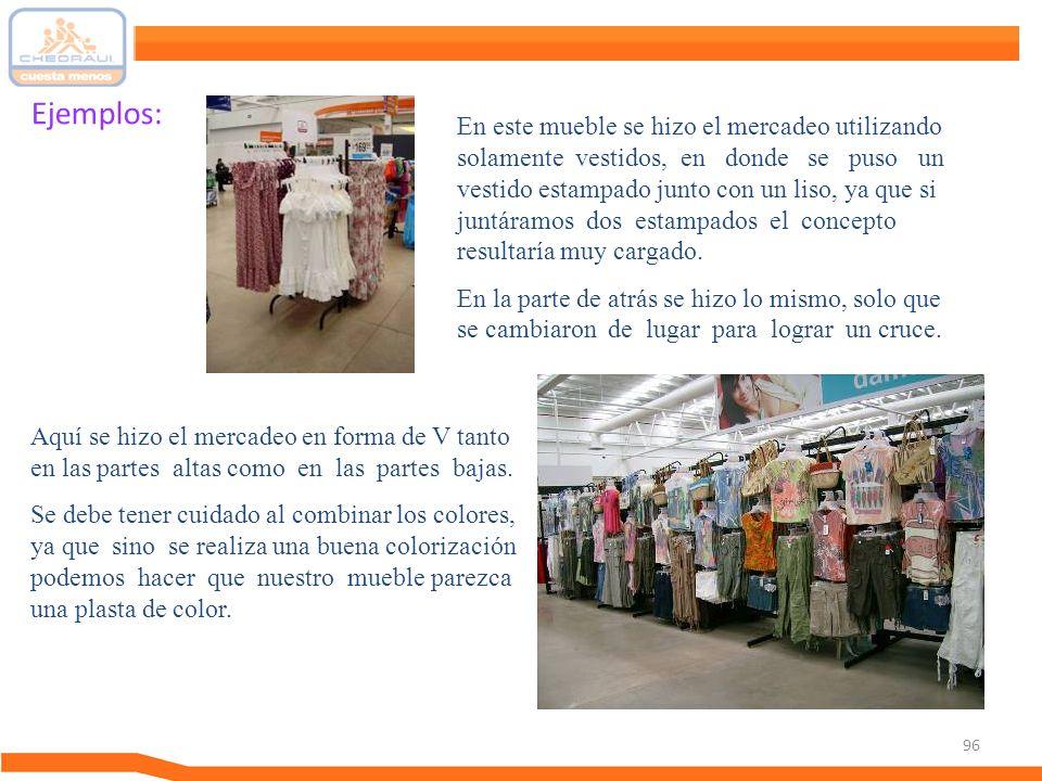 96 Ejemplos: En este mueble se hizo el mercadeo utilizando solamente vestidos, en donde se puso un vestido estampado junto con un liso, ya que si junt