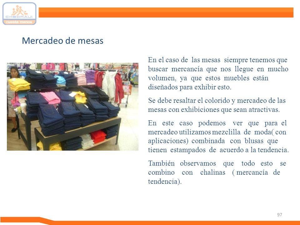 97 En el caso de las mesas siempre tenemos que buscar mercancía que nos llegue en mucho volumen, ya que estos muebles están diseñados para exhibir est