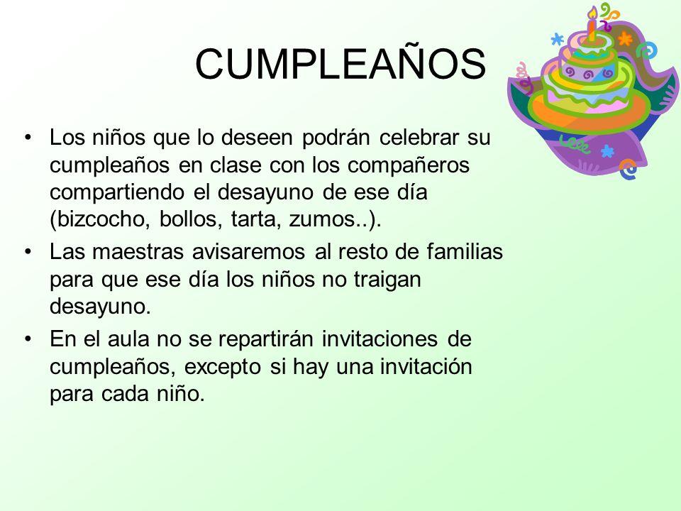 CUMPLEAÑOS Los niños que lo deseen podrán celebrar su cumpleaños en clase con los compañeros compartiendo el desayuno de ese día (bizcocho, bollos, tarta, zumos..).