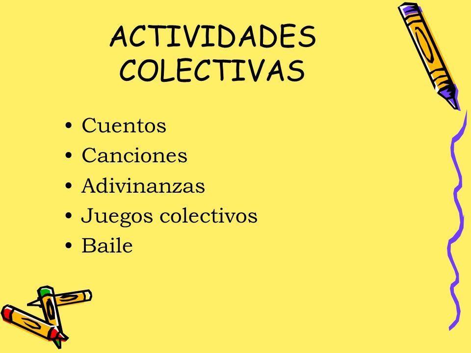 ACTIVIDADES COLECTIVAS Cuentos Canciones Adivinanzas Juegos colectivos Baile