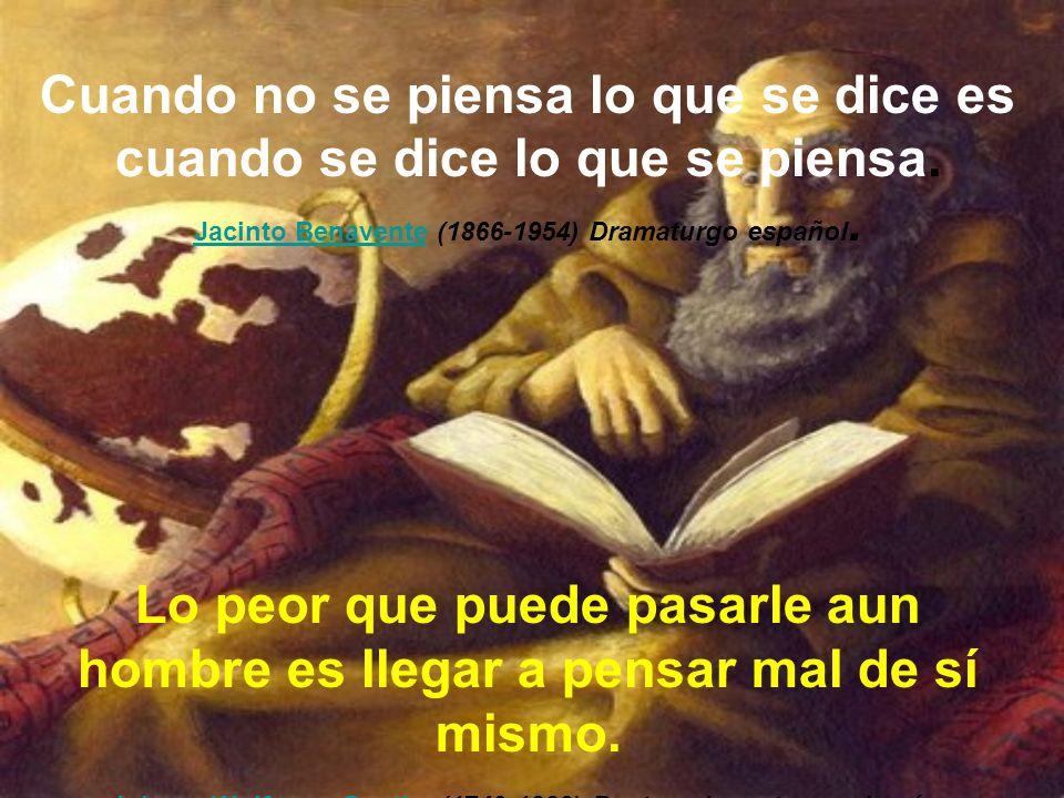 Quien no quiere pensar es un fanático; quien no puede pensar, es un idiota; quien no osa pensar es un cobarde. Sir Francis BaconSir Francis Bacon (156