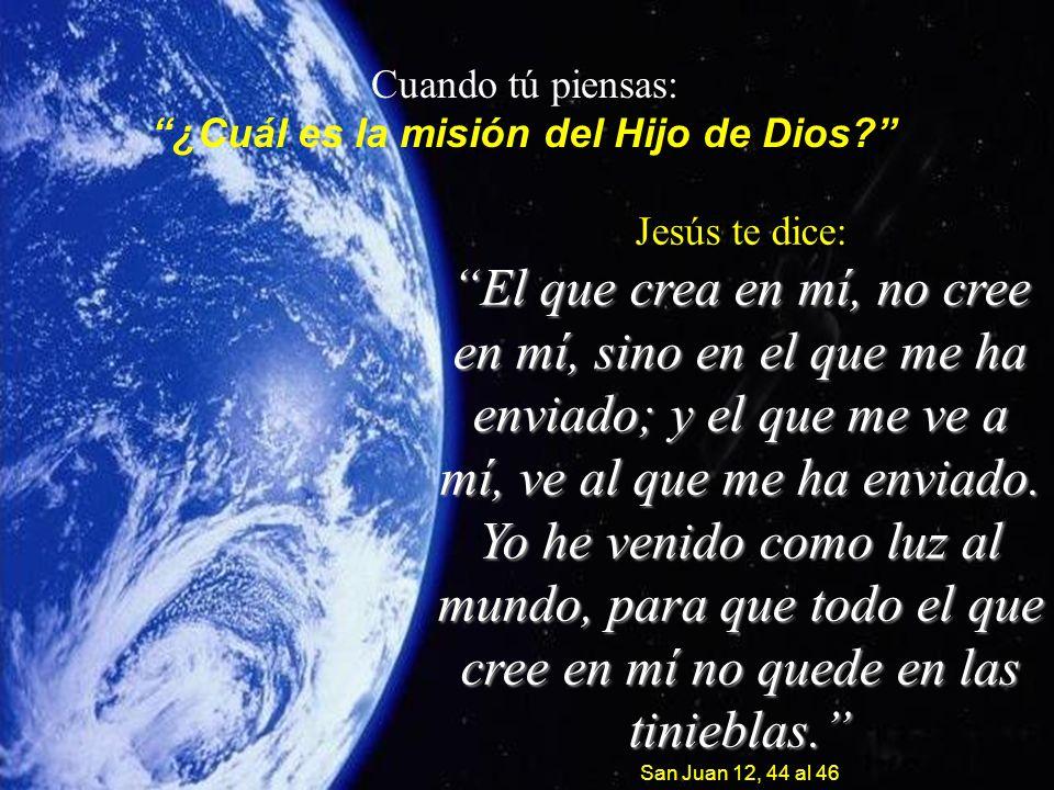 Cuando tú piensas: ¿Cuál es la misión del Hijo de Dios.