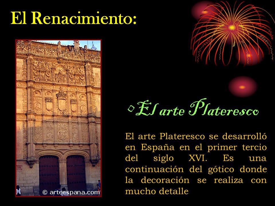 El arte Plateresco El arte Plateresco se desarrolló en España en el primer tercio del siglo XVI.