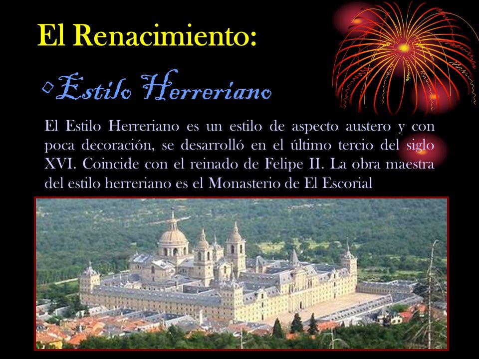 El Renacimiento: Estilo Herreriano El Estilo Herreriano es un estilo de aspecto austero y con poca decoración, se desarrolló en el último tercio del siglo XVI.
