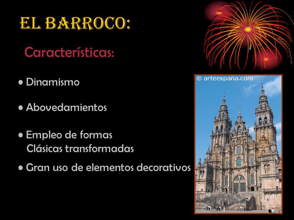 El Barroco: Características: Dinamismo Empleo de formas Clásicas transformadas Abovedamientos Gran uso de elementos decorativos