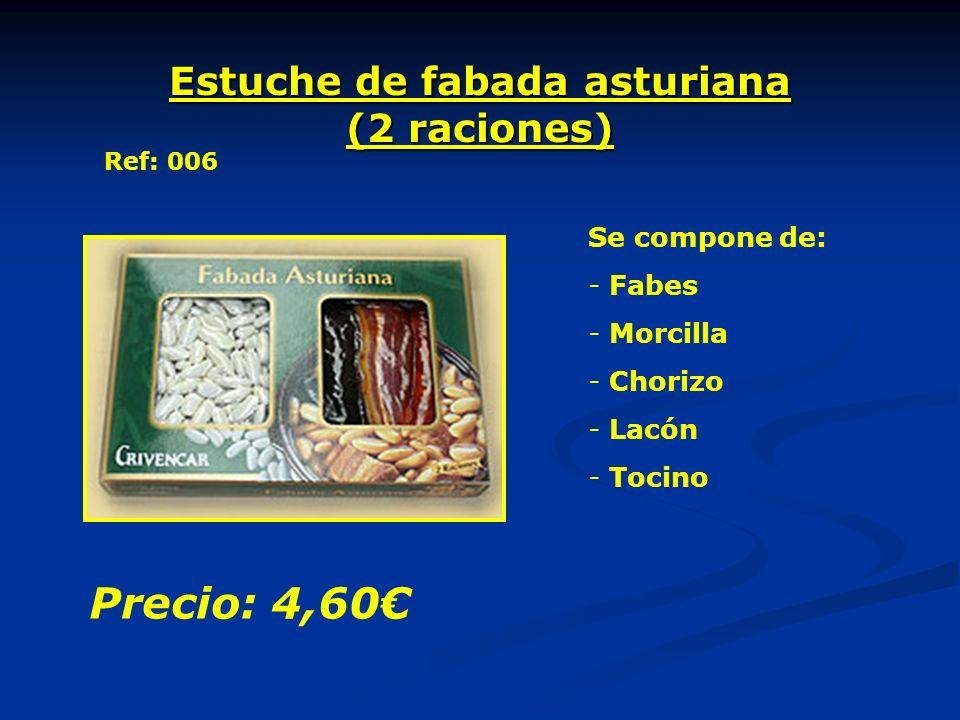 Estuche de fabada asturiana (2 raciones) Se compone de: - Fabes - Morcilla - Chorizo - Lacón - Tocino Precio: 4,60 Ref: 006