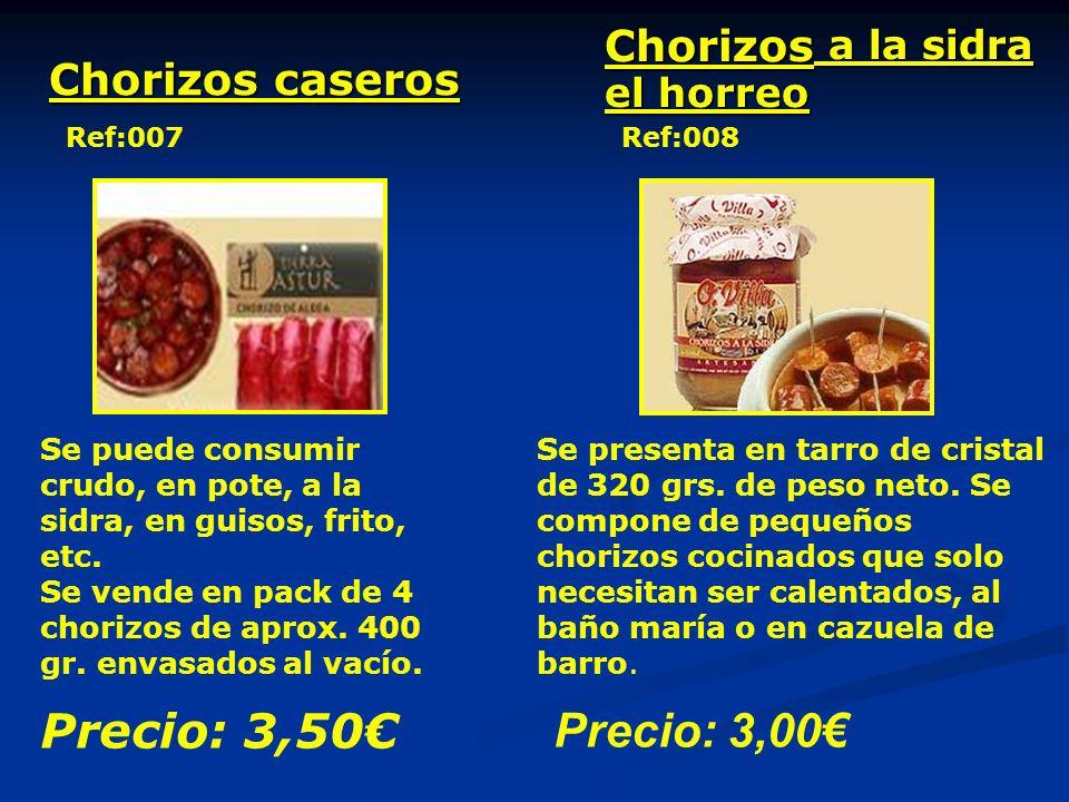 Chorizos caseros Chorizos a la sidra el horreo Ref:007 Se puede consumir crudo, en pote, a la sidra, en guisos, frito, etc. Se vende en pack de 4 chor