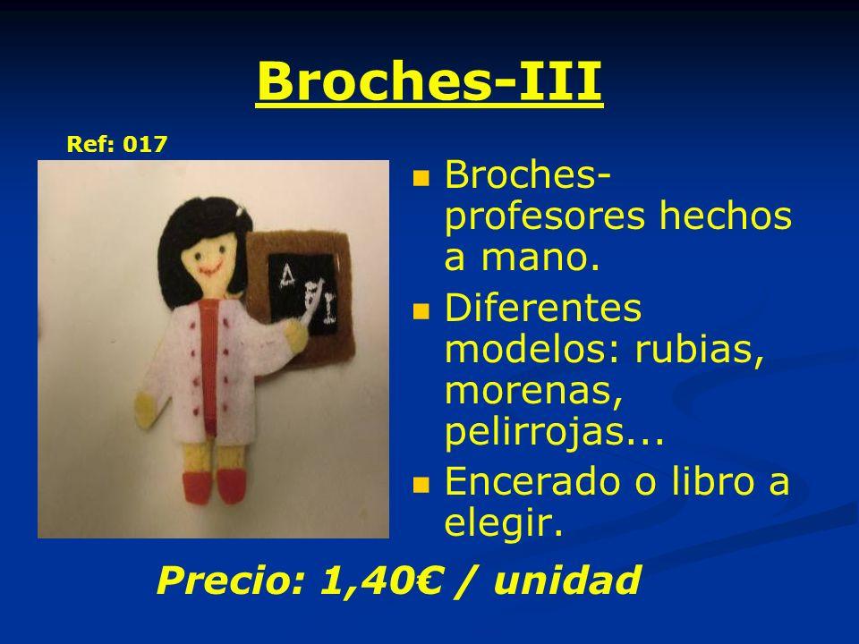 Broches-III Broches- profesores hechos a mano. Diferentes modelos: rubias, morenas, pelirrojas... Encerado o libro a elegir. Precio: 1,40 / unidad Ref